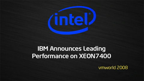 VMWorld08: XEON 7400 Series: Leading Performance with IBM