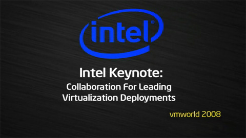 VMworld 2008: Intel Keynote – Collaboration for Leading Virtualization Deployments
