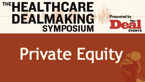 Healthcare Dealmaking Symposium: Private Equity